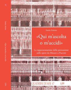 """""""Qui m'ascolta o m'uccidi"""". La rappresentazione della persuasione da Mozart a Puccini, di Sonia Arienta, LIM ediotre, Lucca 2020"""